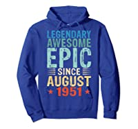 Legendary Awesome Epic Since August 1951 68 Years Old Shirts Hoodie Royal Blue