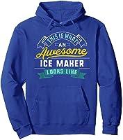 Funny Ice Maker Shirt Awesome Job Occupation Graduation T-shirt Hoodie Royal Blue
