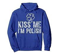 Kiss Me I M Polish T Shirt Saint Patrick Day Gift Shirt Hoodie Royal Blue