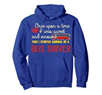 Once Upon A Time I Started Working As A Bus Driver Shirt Hoodie Royal Blue