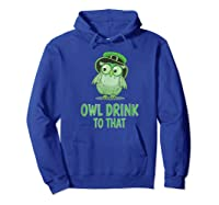 Owl Drink To That T Shirt Saint Patricks Day Drinking Gift Hoodie Royal Blue