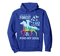Into The Forest I Go Lose My Mind Find My Soul Horse Lover T-shirt Hoodie Royal Blue