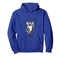 Koala Me Back Shirt Cute And Classic Forensics Theme Tank Top Hoodie Royal Blue