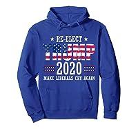 Trump 2020 Make Liberals Cry Again Donald Trump Election T Shirt Hoodie Royal Blue