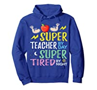Super Tea By Day Super Tired By Night Cute Gift T-shirt Hoodie Royal Blue