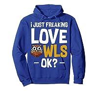 I Just Freaking Love Owls Ok Funny Animal Bird Lover Kawaii T Shirt Hoodie Royal Blue