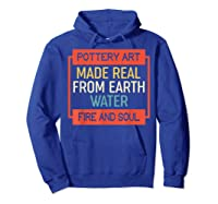 Vintage Pottery Art Made Real From Earth Water Fire Soul T Shirt Hoodie Royal Blue
