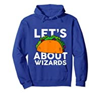 Let's Taco About Wizards T-shirt Halloween Costume Shirt T-shirt Hoodie Royal Blue