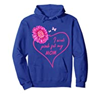 I Wear Pink For My Mom Daisy Flower Breast Cancer Awareness T Shirt Hoodie Royal Blue
