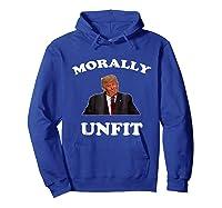 Morally Un To Be President Anti Trump Impeach Trump Shirt Hoodie Royal Blue