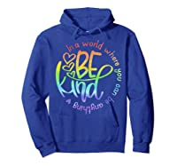 In World Where You Can Be Anything Be Kind Kindness Shirts Hoodie Royal Blue