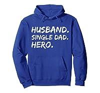 Funny Father Day Gift Husband Single Dad Hero Dad Papa Shirt Hoodie Royal Blue