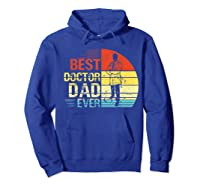 Father S Day Vintage Best Doctor Dad Ever Shirts Hoodie Royal Blue