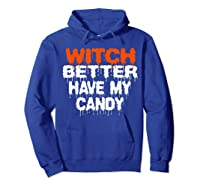 Witch Better Have My Candy T-shirt Funny Halloween Hoodie Royal Blue