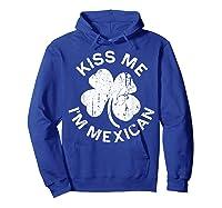 Kiss Me I M Mexican T Shirt Saint Patrick Day Gift Shirt Hoodie Royal Blue