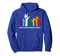Make Racism Wrong Again T Shirt Anti Hate 86 45 Hoodie Royal Blue