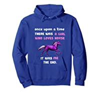 Once Upon A Time There Was A Girl Who Loved Horse Tshirt Hoodie Royal Blue