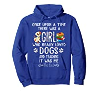 Once Upon A Time There Was A Girl Love Dogs Teaching Shirt T Shirt Hoodie Royal Blue