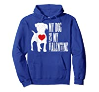 My Dog Is My Valentine Single Love Life Gift Tee T Shirt Hoodie Royal Blue