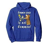 Common Sense Is Not Common Premium T Shirt Hoodie Royal Blue