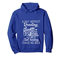 Reader Book Lover Gift A Day Without Reading T Shirt Hoodie Royal Blue