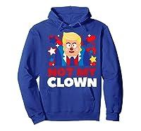 Not My Clown Donald Trump Anti Trump Impeach Trump Gift Premium T Shirt Hoodie Royal Blue