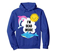 I'm Dead Inside Cheerful Dolphins And Sunshine Shirts Hoodie Royal Blue