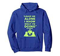 Leave Me Alone I Know What I M Doing Drummer T Shirt Hoodie Royal Blue