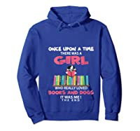 Funny There Was A Girl Who Really Loved Books Dogs Librarian T Shirt Hoodie Royal Blue