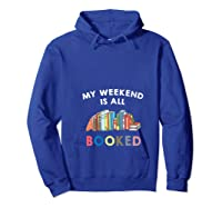 My Weekend Is All Booked Funny Reader Book Lover Writer T Shirt Hoodie Royal Blue