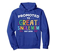 Promoted To Great Single Mom Est 2019 T Shirt Mother S Day Hoodie Royal Blue