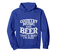 Country Music And Beer Thats Why Im Here Funny Vacation Gift T-shirt Hoodie Royal Blue