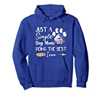 Just A Single Dog Mom Doing The Best I Can Funny Shirt Hoodie Royal Blue