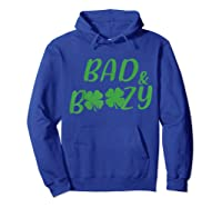 Bad And Boozy T Shirt Funny Saint Patrick Day Drinking Gift Hoodie Royal Blue