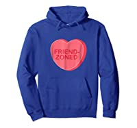 Sarcastic Valentines Day Candy Heart Friend Zoned T Shirt Hoodie Royal Blue