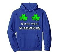 Shake Your Shamrocks Funny S Saint Patrick S Day Shirt Hoodie Royal Blue
