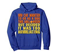 My Cat Wanted To Go As A Dog This Halloween Cute Funny Gift Shirts Hoodie Royal Blue