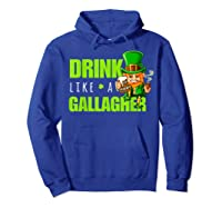 Drink Like A Gallagher Shirt Funny St Patricks Day Tee Hoodie Royal Blue