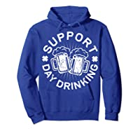 Support Day Drinking T Shirt Saint Patricks Day Gift Hoodie Royal Blue