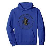 March Woman The Soul Of A Witch Funny T Shirt Humor Novelty Hoodie Royal Blue