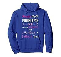Funny Single Mom T Shirt Hoodie Royal Blue