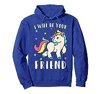 I Will Be Your Friend Shirt - Stop Bullying Unicorn Tshirt Hoodie Royal Blue