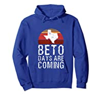 Beto Days Are Coming Funny Election Political Novelty Gift Tank Top Shirts Hoodie Royal Blue