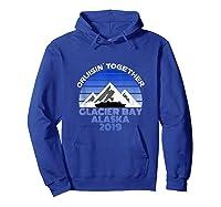 Alaska Cruise Vacation Glacier Bay 2019 Cruisin Together Shirts Hoodie Royal Blue