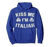 Kiss Me I M Italian T Shirt Saint Patrick Day Gift Shirt Hoodie Royal Blue