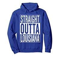 Straight Outta Louisiana Great Travel Out Gift Idea Shirts Hoodie Royal Blue
