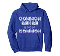 Common Sense Is Not So Common Shirts Hoodie Royal Blue