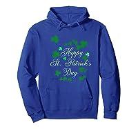 Happy St Saint Patrick S Day Shamrock T Shirt Gift Hoodie Royal Blue
