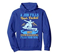 A Job Fills Your Pocket But Snowboarding Fills Your Soul T Shirt Hoodie Royal Blue