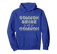 Common Sense Is Not So Common Premium T Shirt Hoodie Royal Blue